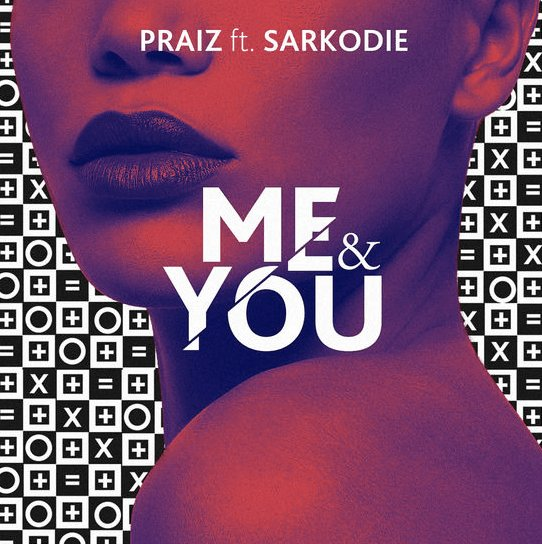 DCrIR70UMAAoRjL Praiz Ft. Sarkodie – Me & You
