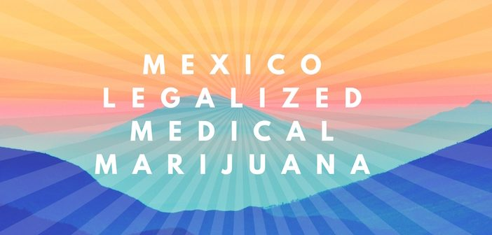 Mexico Officially Legalizes Medical Marijuana