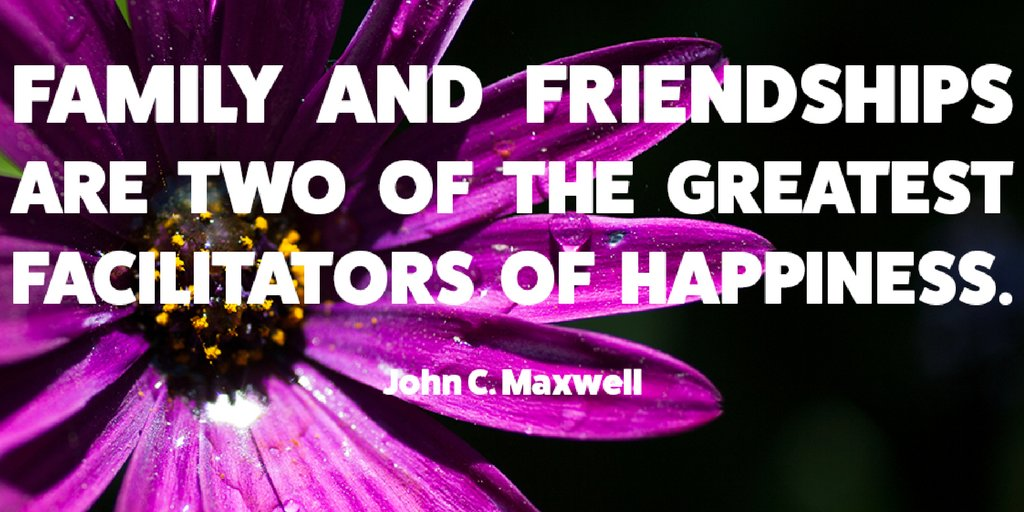 Image result for family and friendship are the two greatest john c maxwell