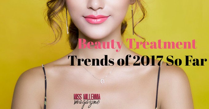 The Beauty Treatment Trends of 2017 So Far