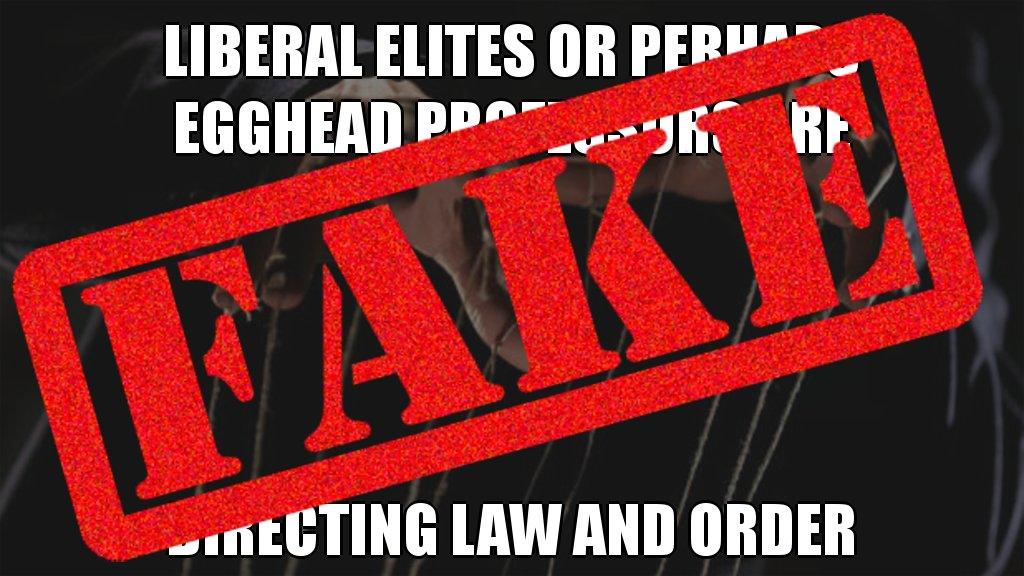 Myth! Liberal elites or perhaps egghead professors are NOT directing law and order #dumpsterfire #factcheck #posttruth <br>http://pic.twitter.com/4oPopJkWvf