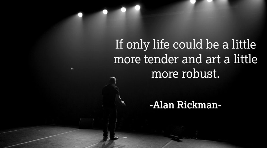 If only #life could be a little more tender and #art a little more robust- Alan Rickman  #quote #qotd #theater #drama #stage <br>http://pic.twitter.com/NonSmYPkXN