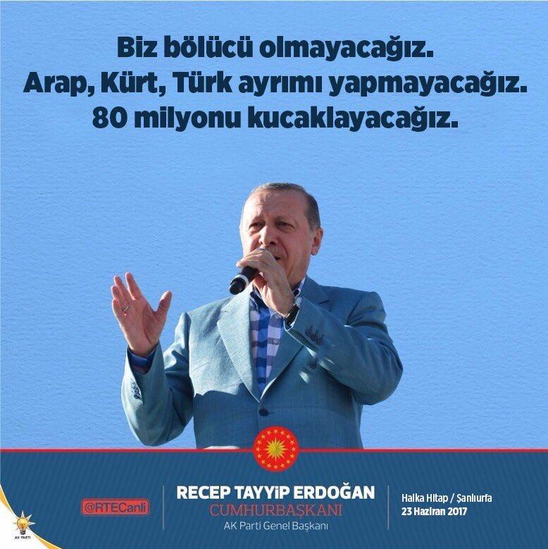 CBErdoğan: Biz bölücü olmayacağız. Arap, Kürt, Türk ayrımı yapmayacağı...