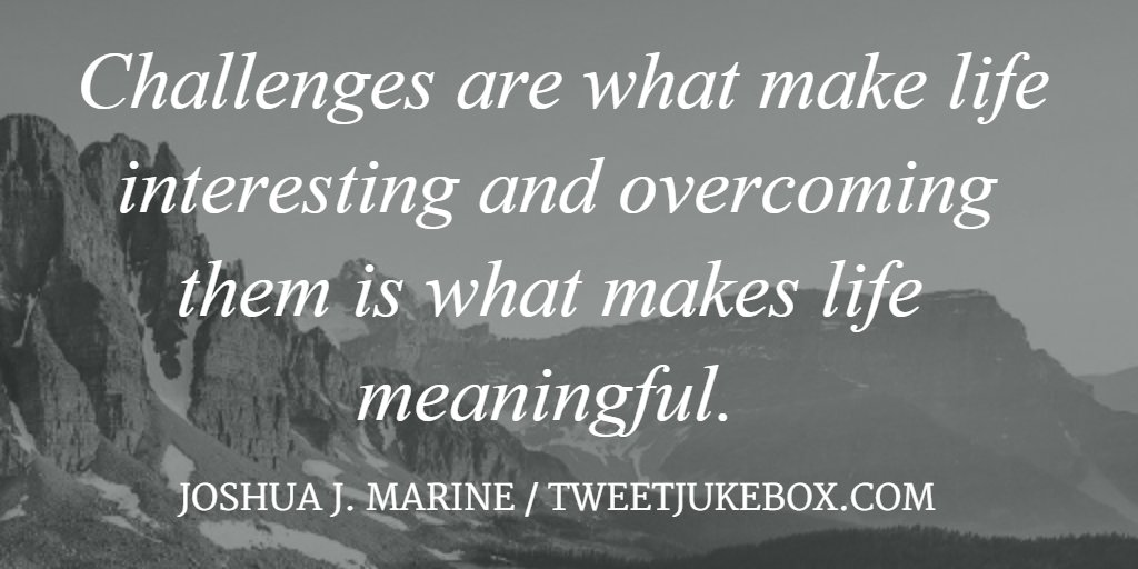 Challenges are what make life interesting... Joshua J. Marine #quote #...