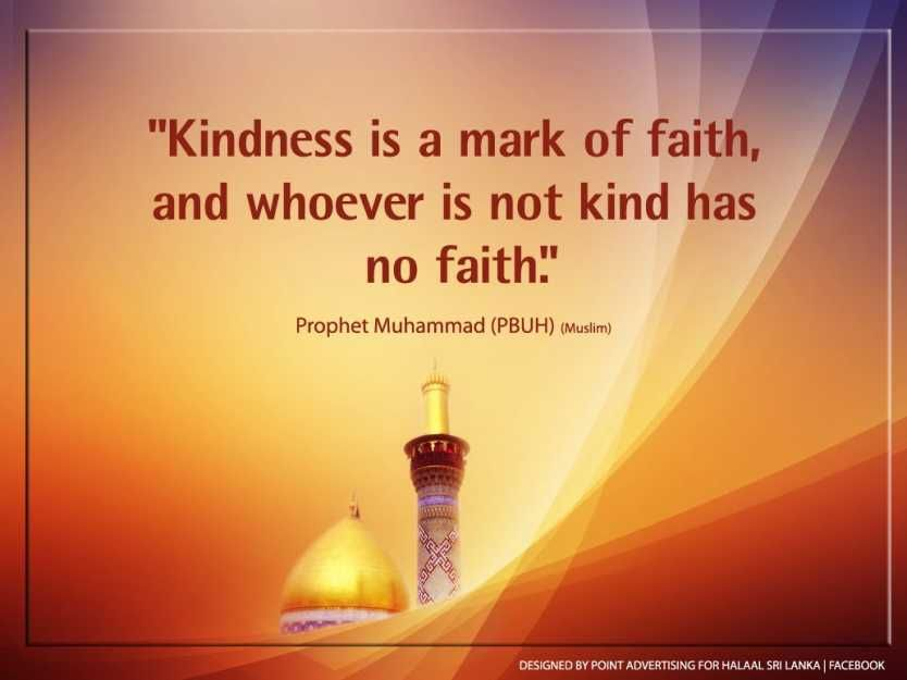 'Kindness Is A Mark Of Faith, And Whoever Is Not Kind Has No Faith.' P...