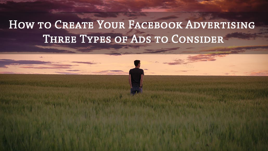How to Create Your Facebook Advertising – 3 Types of Ads to Consider - https://t.co/yCKRETJv7j