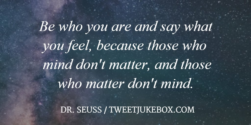 Be who you are and say what you feel... Dr. Seuss #quote #quotes #twee...