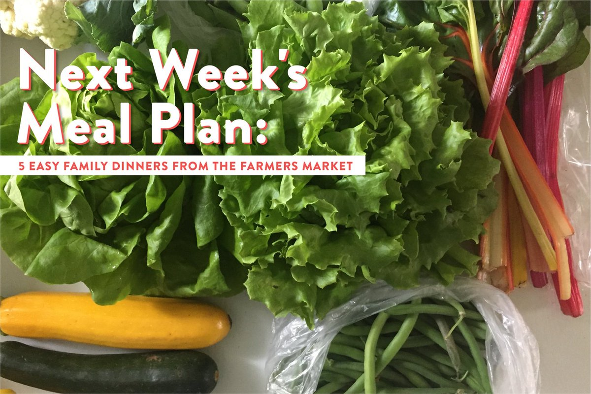 Next Week's Meal Plan: 5 Easy Family Dinners from the Farmers Market — Next Week's Meal Plan https://t.co/7i5T0IWc4z