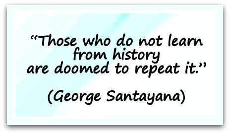 [QUOTE OF THE DAY] 'Those Who Do Not Learn From History Are Doomed To...