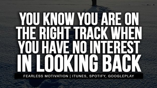 RT 911well &quot;RT fearlessmotivat: You know you&#39;re on the right track, when you have no interest in looking back. #Fe… <br>http://pic.twitter.com/Zsj92bdJFl&quot;
