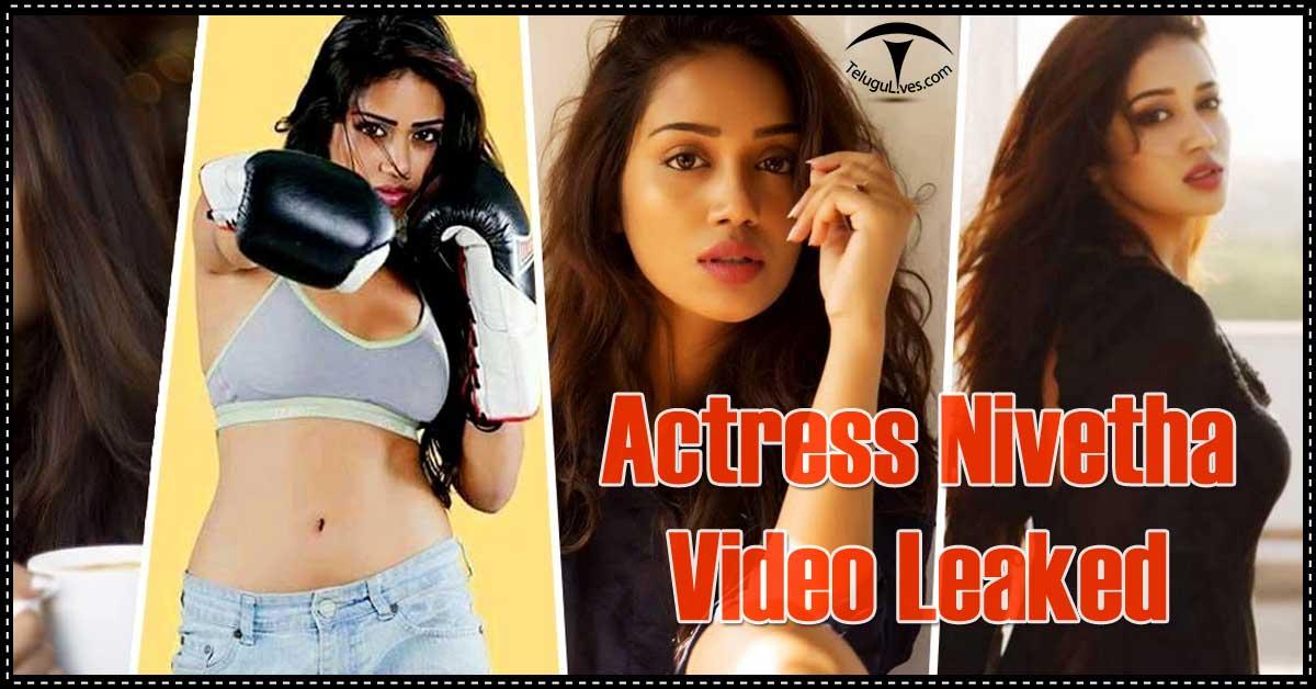 Telugu Lives On Twitter Actress Nivetha Pethuraj Video Leaked