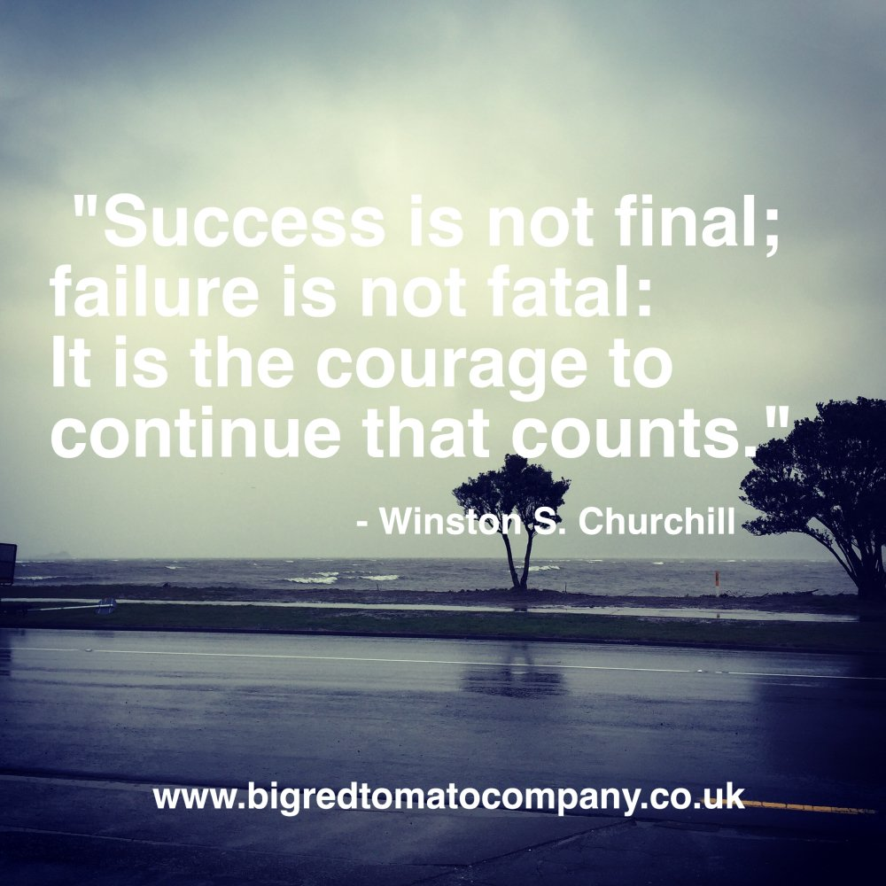 'Success is not final; failure is it fatal: it is the courage to conti...