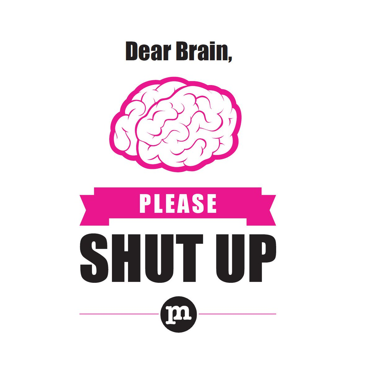 Dear brain please shut up sign