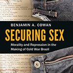 Congratulations to author Benjamin Cowan, whose book Securing Sex won the 2017 Brazil Section Award, LASA Brazil Section!