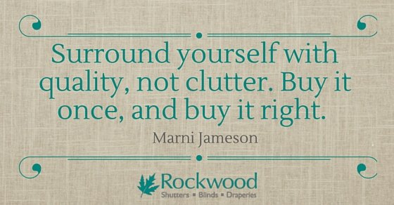 &quot;Surround yourself with quality, not clutter. Buy it once, buy it right.&quot; Marni Jameson #quality #qod #quote<br>http://pic.twitter.com/7D7Pqeifqu