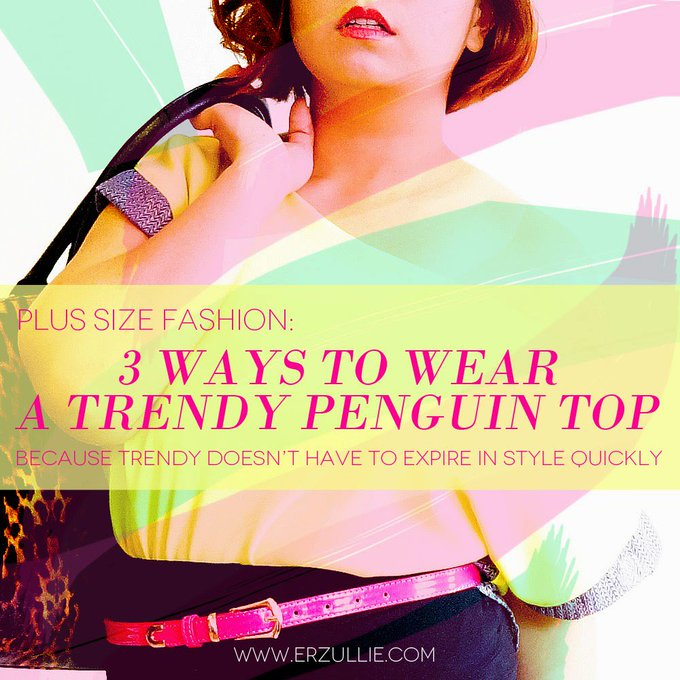 PLUS SIZE FASHION: 3 WAYS TO WEAR THE TRENDY ERZULLIE RESORT 2014 PENGUIN TOP
