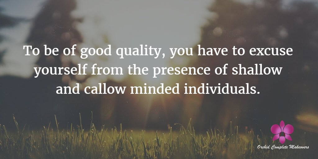 # To be of good #quality, you have to excuse yourself from the presence of shallow and callow minded individuals. <br>http://pic.twitter.com/7xBZrRNdfv