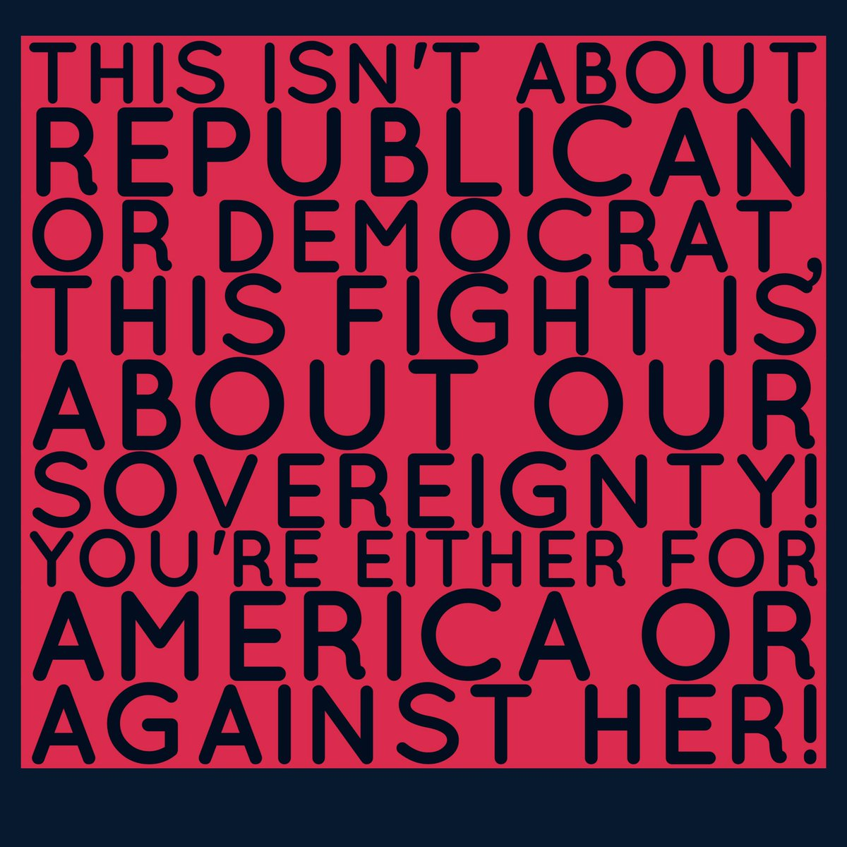 This isn&#39;t about republican or democrat. This fight, our fight is about our sovereignty! You&#39;re either for America or against her! ~ #MAGA <br>http://pic.twitter.com/aYG2hbDZyb