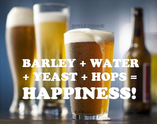 In order to be truly happy, you only need 4 ingredients!  #water #barley #yeast #hops  #beeroclock #beerlover @beertrekkie<br>http://pic.twitter.com/Zf1AlCPbBt