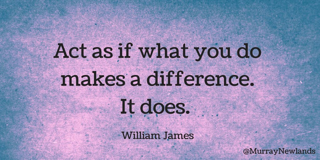 Act as if what you do makes a difference. It does -- William James  #T...