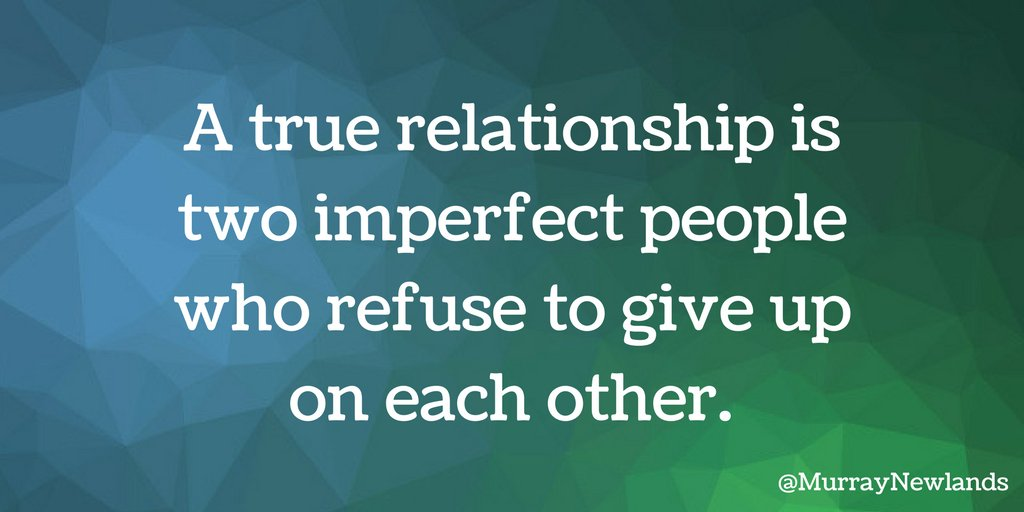 A true relationship is two imperfect people who refuse to give up on e...