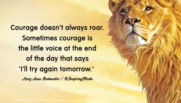 Courage doesn't always roar... Mary Anne Radmacher #quote https://t.co...