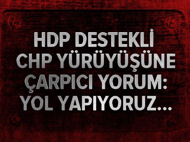 HDP destekli CHP yürüyüşüne çarpıcı yorum: Yol yapıyoruz... https://t....