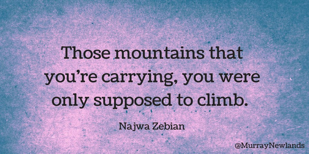 Those mountains that you're carrying, you were only supposed to climb...