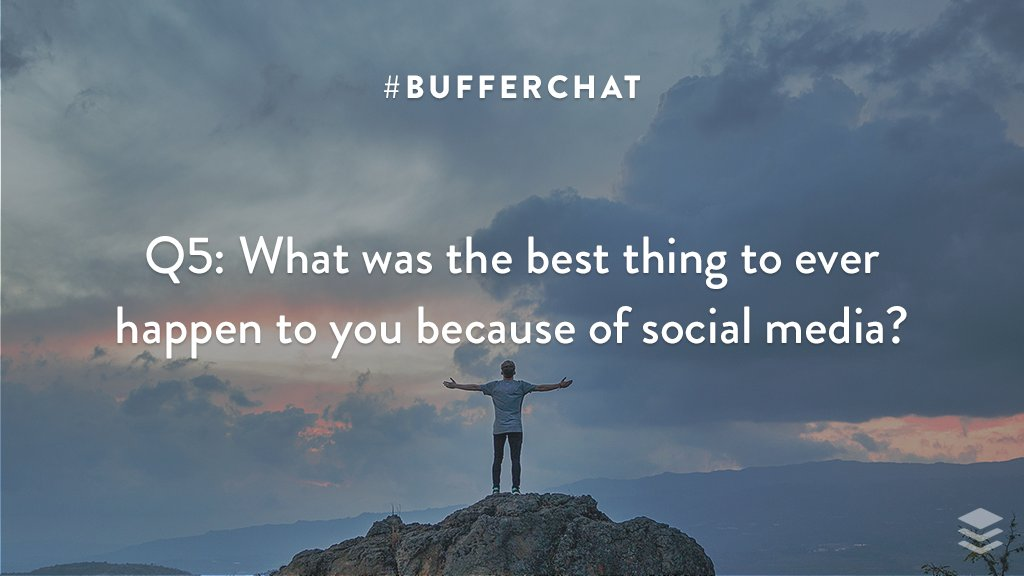 Q5: What was the best thing to ever happen to you because of social media? #bufferchat <br>http://pic.twitter.com/gXColIxAMb