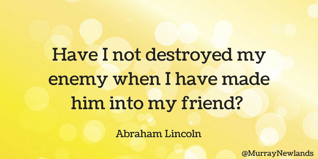 Have I not destroyed my enemy when I have made him into my friend? --...