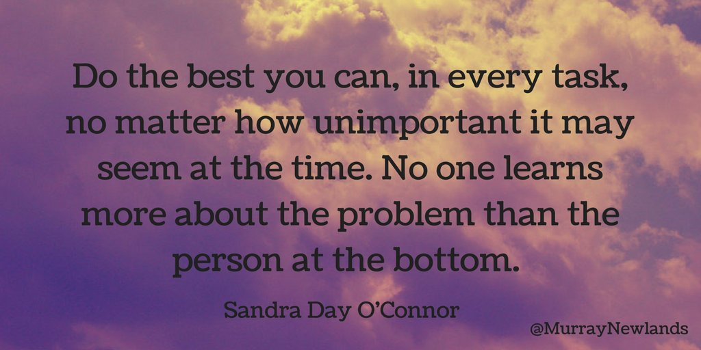 Do the best you can, in every task, no matter how unimportant it may s...