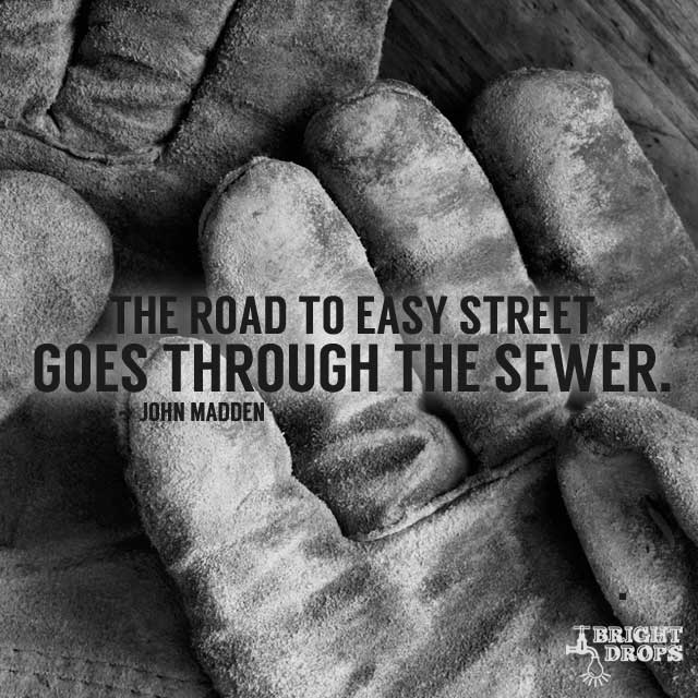 The road to easy street, goes through the sewer. #quote #mondaymotivat...