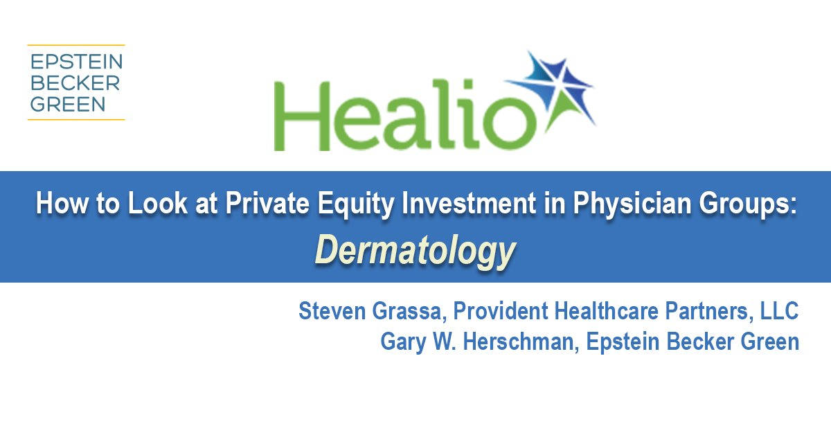 epstein becker green on twitter private equity investment in physician groups dermatology httpstcor9an1rexdj gohealio privateequity physicians