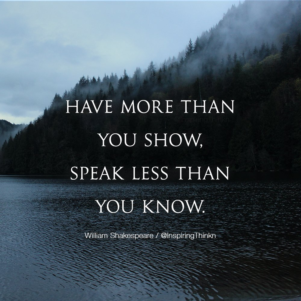 Roy T Bennett On Twitter Have More Than You Show Speak Less Than You Know William Shakespeare Quote