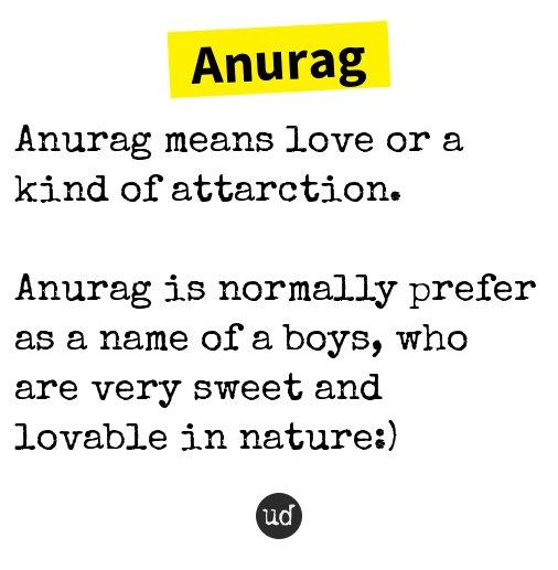 Urban Dictionary On Twitter Anurag Anurag Means Love Or A Kind Of Attarction Https T Co Hmodbdvgyg