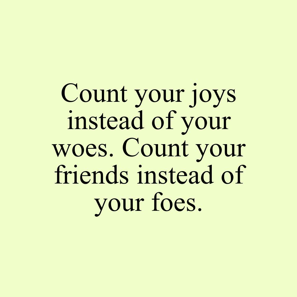 http:// yourhourlyquote.com  &nbsp;   Count your joys instead of your woes. Count your friends instead of your foes. #quoteshourly #champion #motiv <br>http://pic.twitter.com/wGcuVtX7TO