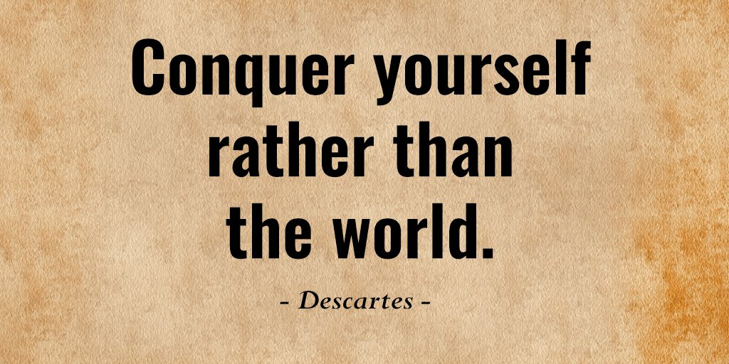 Conquer yourself rather than the world. - Descartes #quote #mondaymotivation