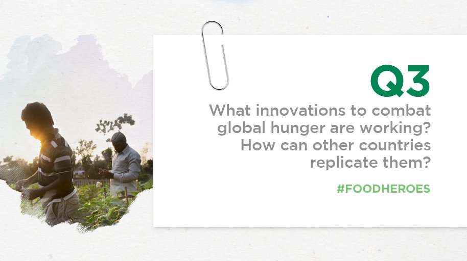 Q3 What innovations to combat global hunger are working? How can other countries replicate them? #FoodHeroes https://t.co/bo0sySCNYf