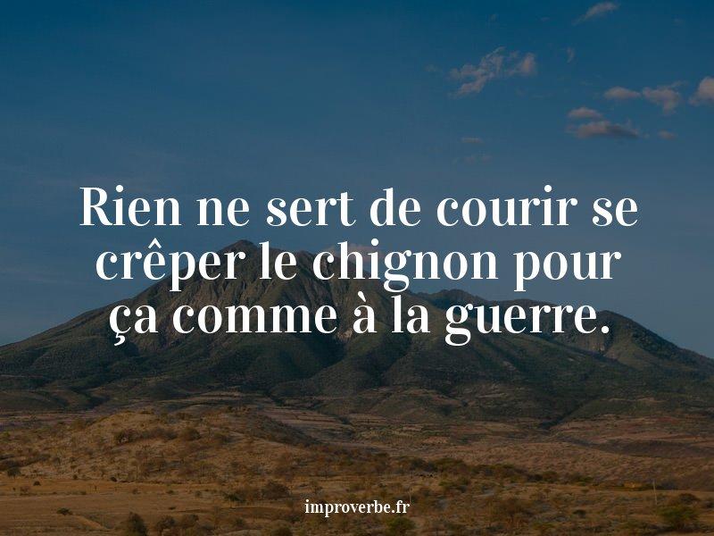 Improverbe On Twitter Improbable Proverbe Rien Ne Sert De Courir Se Creper Le Chignon Pour Ca Comme A La Guerre Mercithomassotto