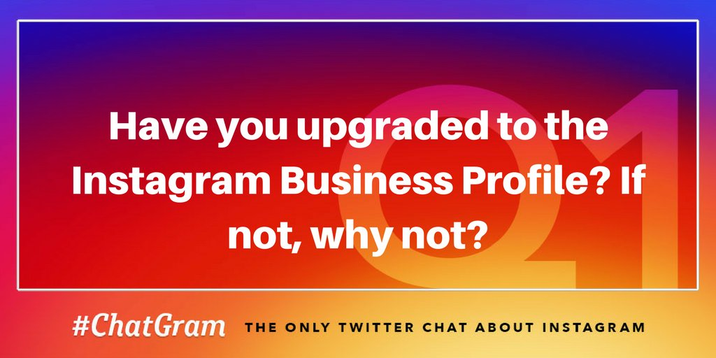 Q1: Have you upgraded to the Instagram Business Profile? If not, why not? #ChatGram https://t.co/kotFiTTlGS