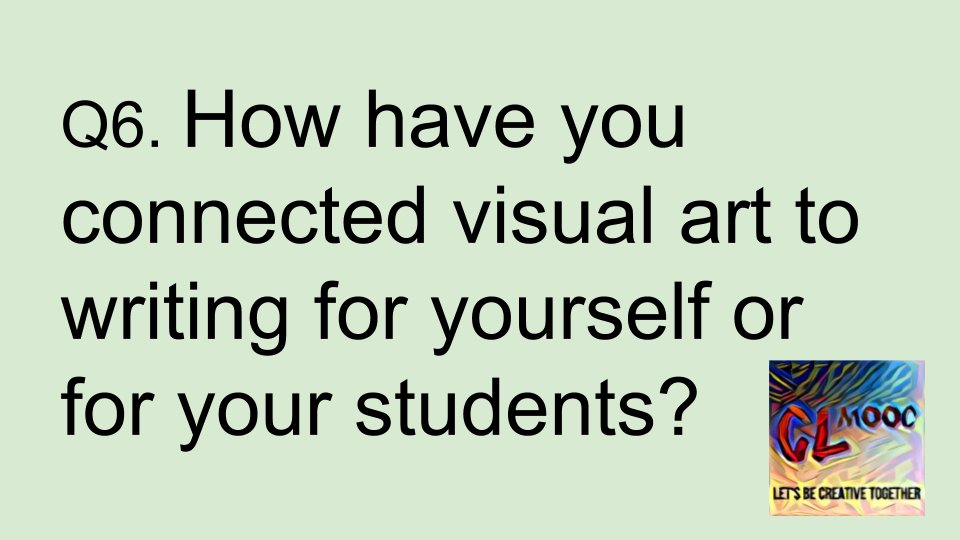 Q6 - How have you connected visual art to writing for yourself or for your students? #clmooc https://t.co/NL99KIBnXM
