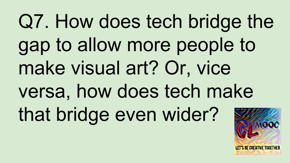 Q7 - How does tech bridge the gap to allow more people to make vis. art? Or does tech make the gap widen? #clmooc https://t.co/3fkKT5P94E