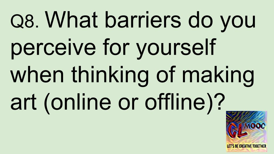 Q8 - What barriers do you perceive for yourself when thinking of making art (online or offline)? #clmooc https://t.co/GLztbE3P6W