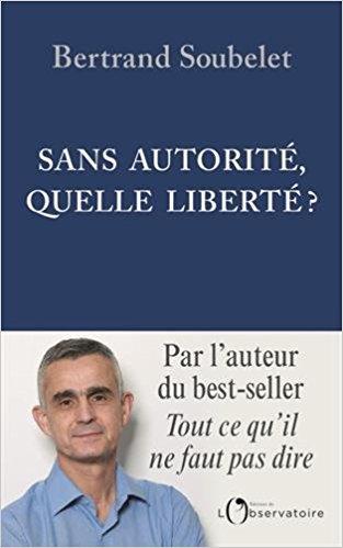 Pour ceux que ça intéresse : le livre de @BSoubelet1 'Sas autorité, quelle liberté?' est en vente ici à 17€ amzn.to/2ts8O4i