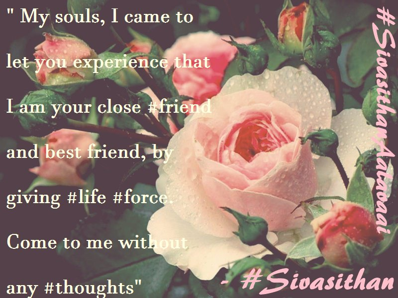 My souls, I came to let you experience that I am your close #friend and best friend, by giving #life #force. Come to me without any #thought<br>http://pic.twitter.com/nxrxrZdSRZ