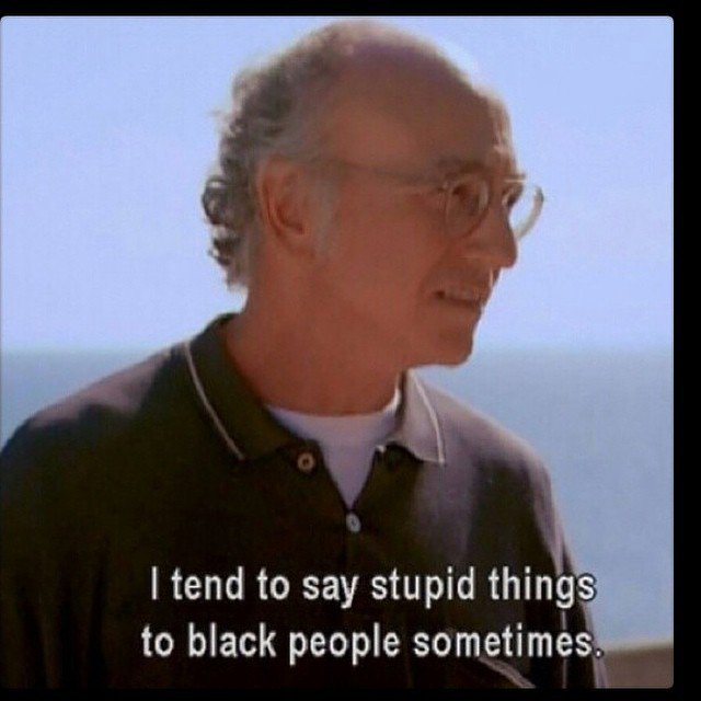 Larry David Quotes Gorgeous Larry David Quotes On Twitter I Tend To Say Stupid Things To