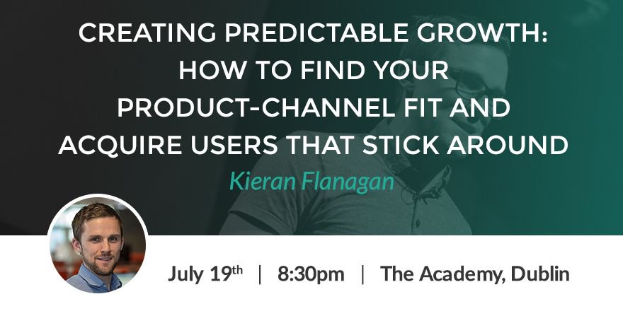 Kieran Flanagan - Creating predictable growth by finding product channel fit