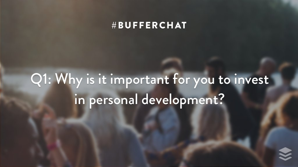 Q1: Why is it important for you to invest in personal development? #bufferchat <br>http://pic.twitter.com/FIM52LAY8C