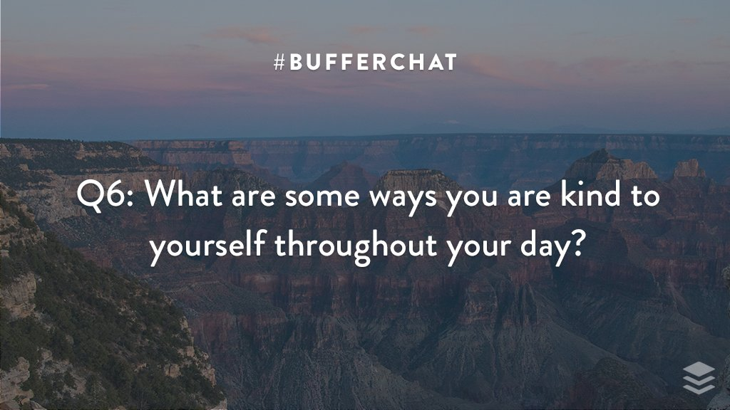 Q6: What are some ways you are kind to yourself throughout your day? #bufferchat <br>http://pic.twitter.com/dicQeUbeLS