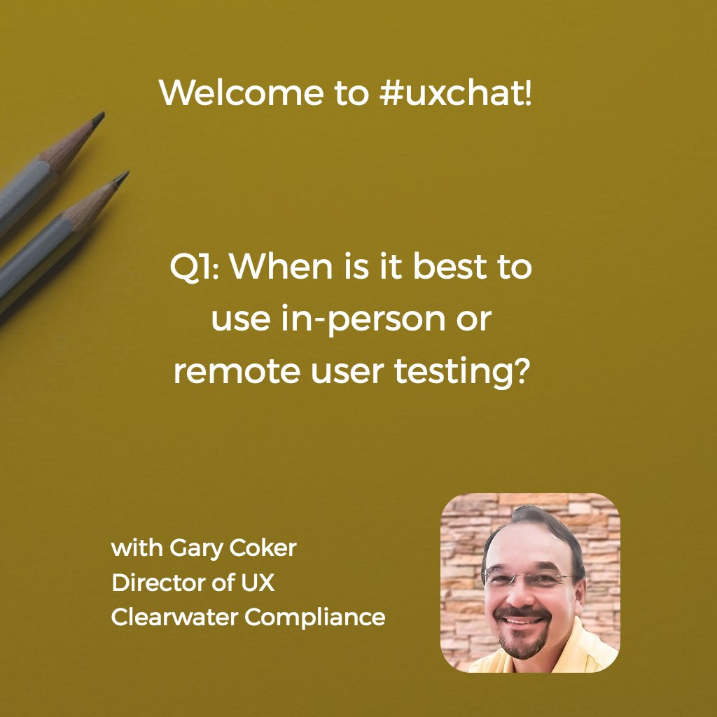 Welcome to #uxchat! Hosted by @garycoker, Director of UX @ClearwaterHIPAA  Q1: When is it best to use in-person or remote user testing? https://t.co/V3vcofY2Oh